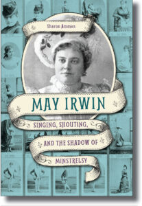 """""""May Irwin, Singing, Shouting, and the Shadow of Minstrelsy"""" book cover"""